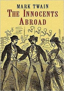 The Innocents Abroad: Or, the New Pilgrim's Progress
