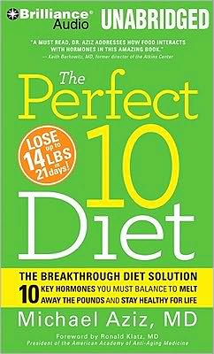 The Perfect 10 Diet: 10 Key Hormones That Hold the Secret to Losing Weight and Feeling Great--Fast!