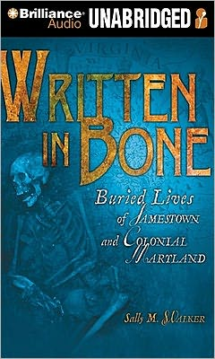 Written in Bone: Buried Lives of Jamestown and Colonial Maryland Sally M. Walker and Greg Abbey