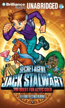 The Quest for Aztec Gold (Secret Agent Jack Stalwart Series #10)