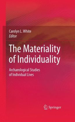 The Materiality of Individuality: Archaeological Studies of Individual Lives