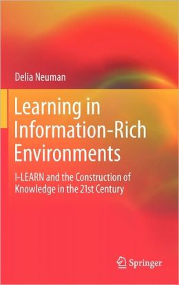 Learning in Information-Rich Environments: I-LEARN and the Construction of Knowledge in the 21st Century
