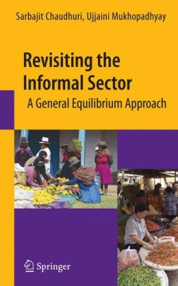 Revisiting the Informal Sector: A General Equilibrium Approach
