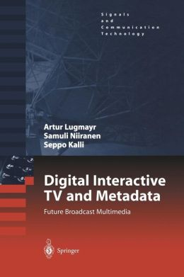 Digital Interactive TV and Metadata: Future Broadcast Multimedia