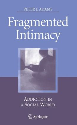 Fragmented Intimacy: Addiction in a Social World
