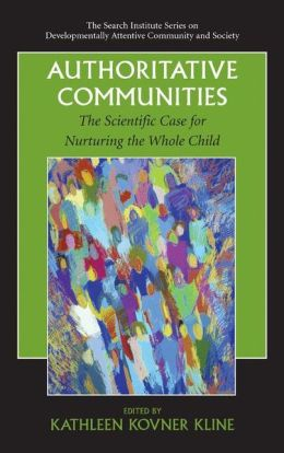Authoritative Communities: The Scientific Case for Nurturing the Whole Child