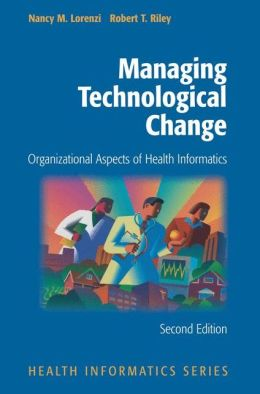 Managing Technological Change: Organizational Aspects of Health Informatics