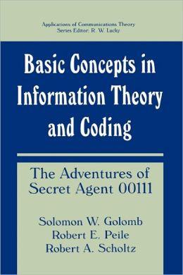 Basic Concepts in Information Theory and Coding: The Adventures of Secret Agent 00111