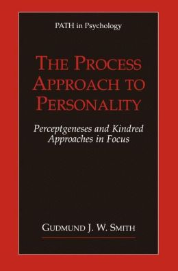 The Process Approach to Personality: Perceptgeneses and Kindred Approaches in Focus