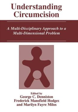 Understanding Circumcision: A Multi-Disciplinary Approach to a Multi-Dimensional Problem