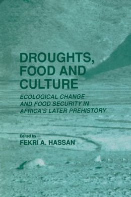 Droughts, Food and Culture: Ecological Change and Food Security in Africa's Later Prehistory