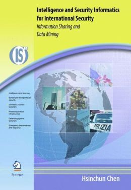 Intelligence and Security Informatics for International Security: Information Sharing and Data Mining