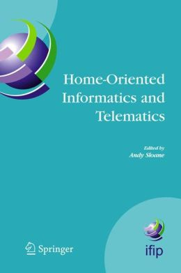 Home-Oriented Informatics and Telematics: Proceedings of the IFIP WG 9.3 HOIT2005 Conference