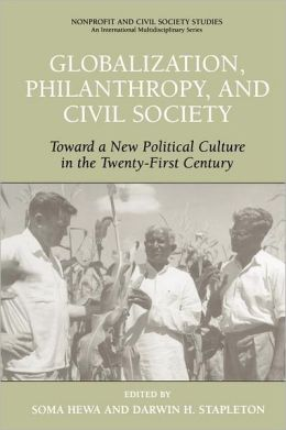 Globalization, Philanthropy, and Civil Society: Toward a New Political Culture in the Twenty-First Century