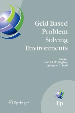 Grid-Based Problem Solving Environments: IFIP TC2/WG2.5 Working Conference on Grid-Based Problem Solving Environments: Implications for Development and Deployment of Numerical Software, July 17-21, 2006, Prescott, Arizona, USA