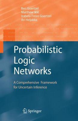 Probabilistic Logic Networks: A Comprehensive Framework for Uncertain Inference