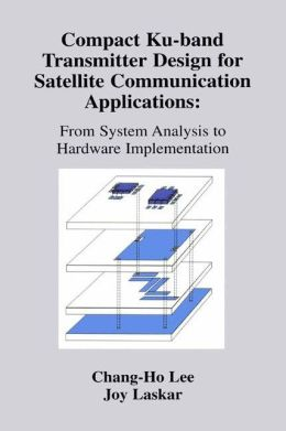 Compact Ku-band Transmitter Design for Satellite Communication Applications: From System Analysis To Hardware Implementation