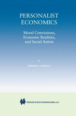 Personalist Economics: Moral Convictions, Economic Realities, and Social Action