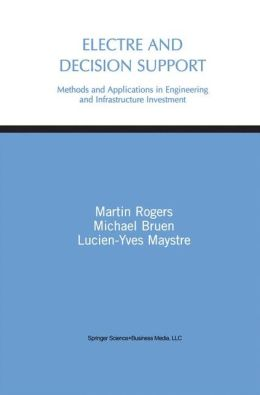 Electre and Decision Support: Methods and Applications in Engineering and Infrastructure Investment