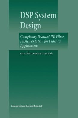 DSP System Design: Complexity Reduced IIR Filter Implementation for Practical Applications