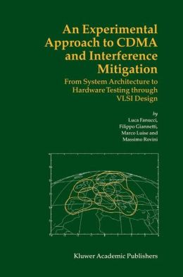 An Experimental Approach to CDMA and Interference Mitigation: From System Architecture to Hardware Testing through VLSI Design