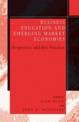 Business Education in Emerging Market Economies: Perspectives and Best Practices