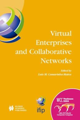 Virtual Enterprises and Collaborative Networks: IFIP 18th World Computer Congress TC5/WG5.5 -- 5th Working Conference on Virtual Enterprises 22-27 August 2004 Toulouse, France