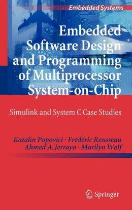 Embedded Software Design and Programming of Multiprocessor System-on-Chip: Simulink and System C Case Studies
