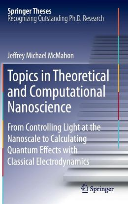 Topics in Theoretical and Computational Nanoscience: From Controlling Light at the Nanoscale to Calculating Quantum Effects with Classical Electrodynamics