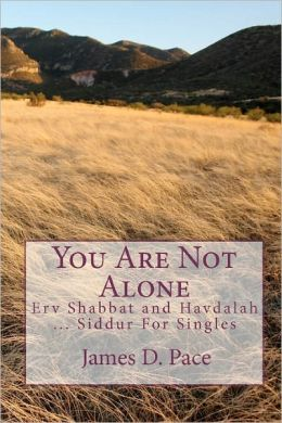 You Are Not Alone: Erv Shabbat to Havdalah ... Siddur for Singles