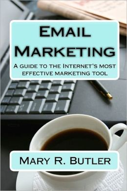 Email Marketing: A guide to the Internet's most effective marketing Tool