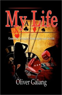 My Life: Gambling, Strippers, Bankruptcy, and Suicide