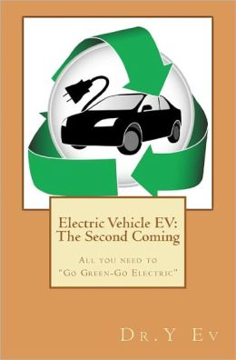 Electric Vehicle EV - The Second Coming: What You Need to Know to Go Green and Go Electric