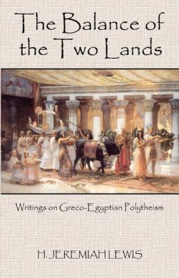 The Balance of the Two Lands: Writings on Greco-Egyptian Polytheism