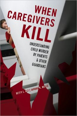 When Caregivers Kill: Understanding Child Murder by Parents and Other Guardians