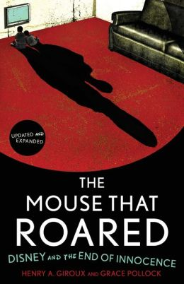 The Mouse that Roared, Updated and Expanded Edition: Disney and the End of Innocence