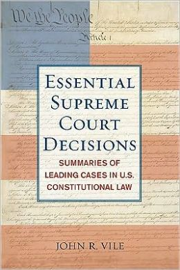 The Essential Supreme Court Decisions, 15th Edition: Summaries of Leading Cases in U.S. Constitutional Law