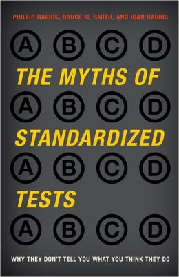 The Myths of Standardized Tests: Why They Don't Tell You What You Think They Do