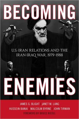 Becoming Enemies: U.S.-Iran Relations and the Iran-Iraq War, 1979-1988