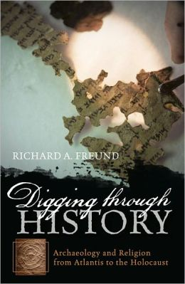 Digging through History: Archaeology and Religion from Atlantis to the Holocaust