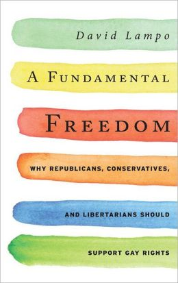 A Fundamental Freedom: Why Republicans, Conservatives, and Libertarians Should Support Gay Rights