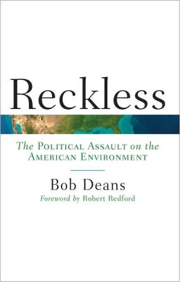 Reckless: The Political Assault on the American Environment
