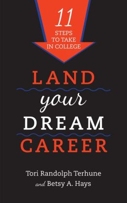 Land Your Dream Career: Eleven Steps to Take in College