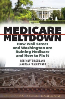 Medicare Meltdown: How Wall Street and Washington are Ruining Medicare and How to Fix It