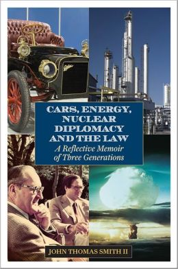 Cars, Energy, Nuclear Diplomacy, and the Law: A Reflective Memoir of Three Generations