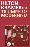 Book Cover Image. Title: The Triumph of Modernism:  The Art World, 1987-2005, Author: Hilton Kramer