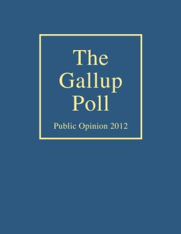The Gallup Poll 2012: Public Opinion 2012