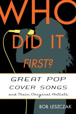 Who Did It First?: Great Pop Cover Songs and Their Original Artists