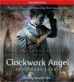Clockwork Angel (The Infernal Devices Series #1)