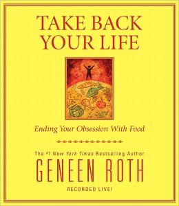 Take Back Your Life: Ending Your Obsession With Food